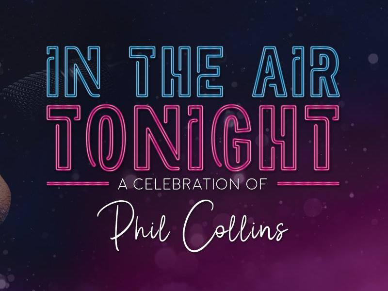 In The Air Tonight - POSTPONED