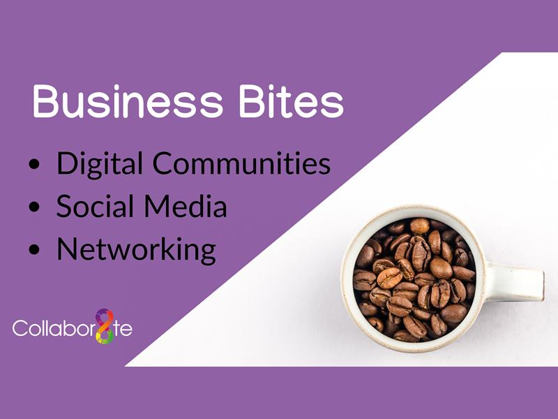 Business Bites - Building and Sustaining a Digital Community