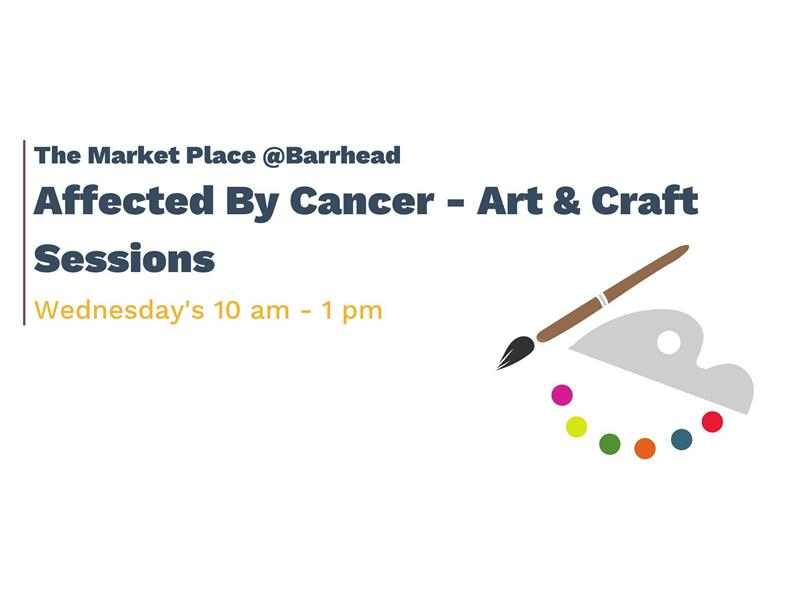 The Market Place Barrhead: Affected By Cancer - Art & Craft Sessions