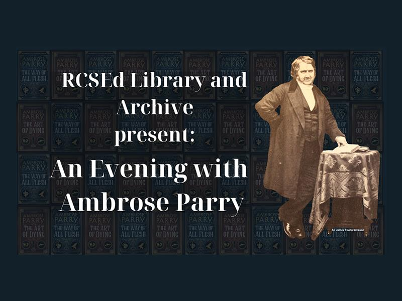 The 2019 Surgeons' Hall Library Lecture: An Evening with Ambrose Parry