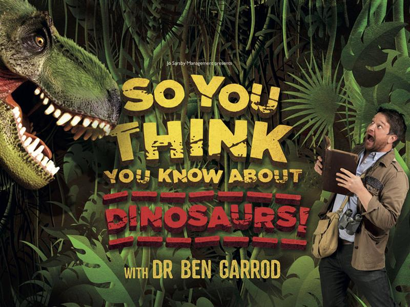So You Think You Know About Dinosaurs! - POSTPONED
