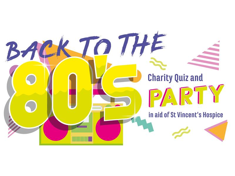 Back to the 80's Charity Quiz and Party in aid of St. Vincent's Hospice