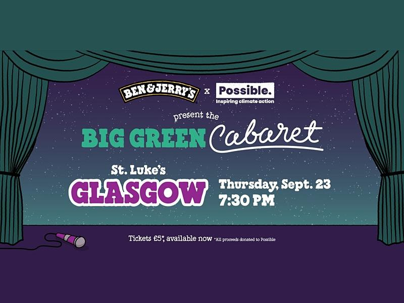Ben & Jerry's and Possible present the Big Green Cabaret!