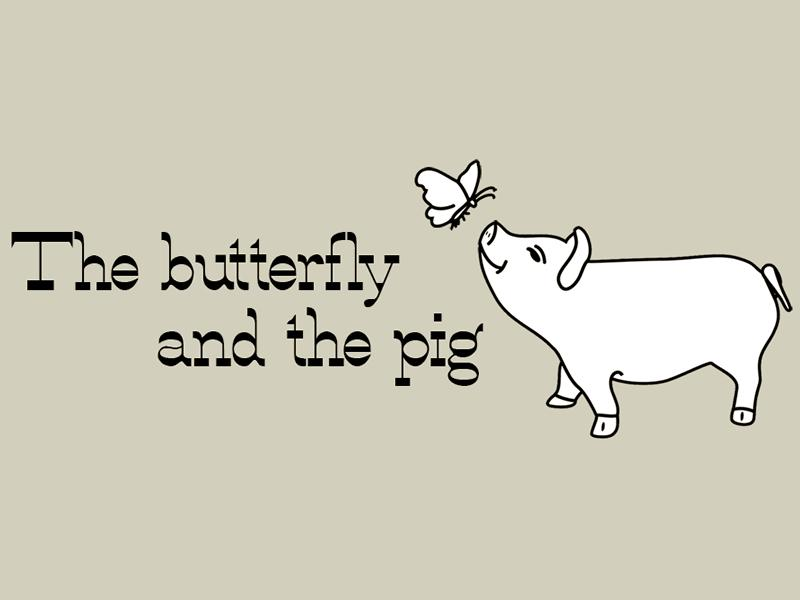 The Butterfly and the Pig