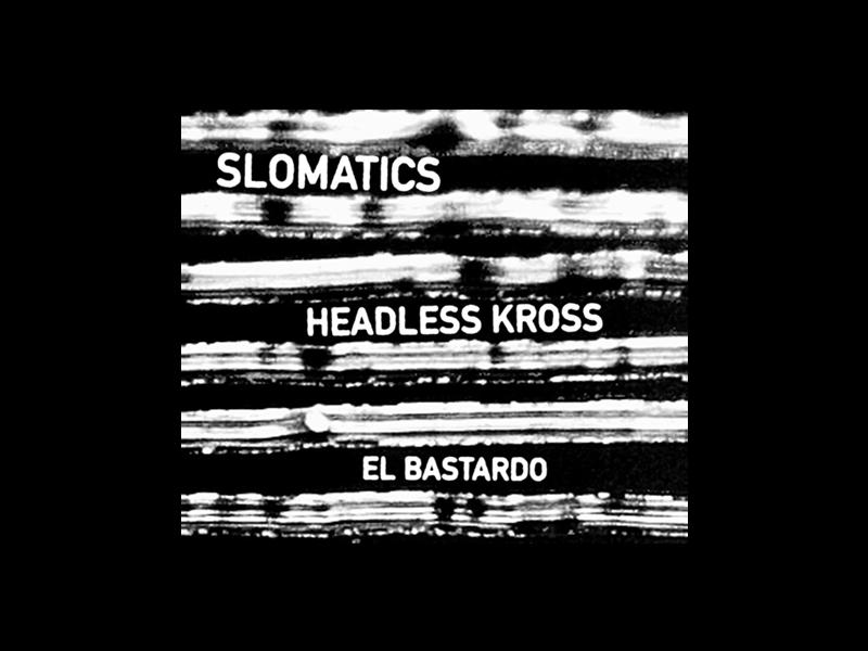 Slomatics + Headless Kross + El Bastardo