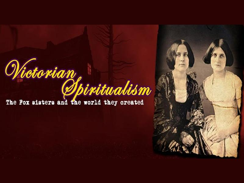 Digital Lecture: Victorian Spiritualism: The Fox Sisters and the World they Created