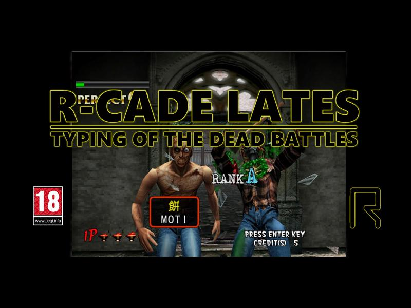 R-CADE Lates: Typing Of The Dead Battles