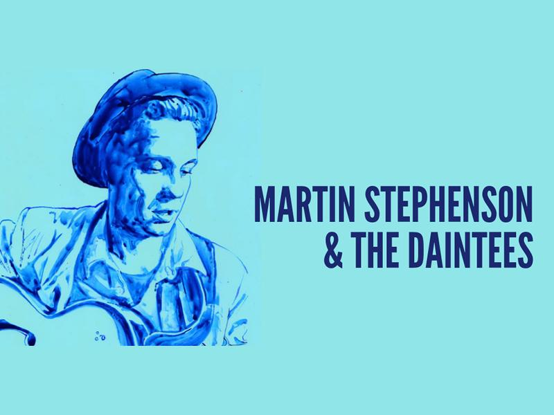 Martin Stephenson & The Daintees - CANCELLED