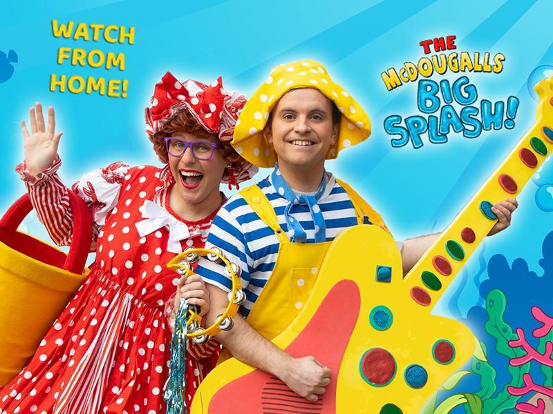 The McDougalls: Big Splash - Virtual Show for Families