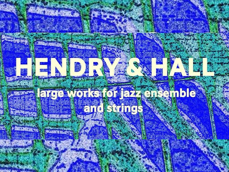 Hendry and Hall - Large Works for Jazz Ensemble and Strings