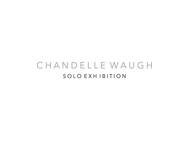 Chandelle Waugh Solo Exhibition