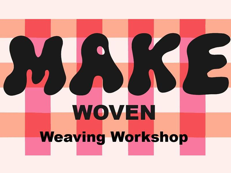 MAKE Weave Workshop - Outdoor Workshop