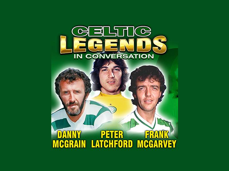 Celtic Legends with: Danny McGrain, Peter Latchford, Frank McGarvey - CANCELLED