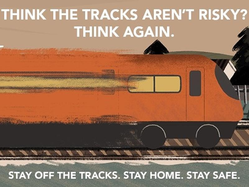 Stay off the tracks. Stay home. Stay safe.
