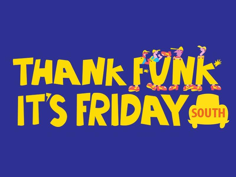 Thank Funk It's Friday SOUTH