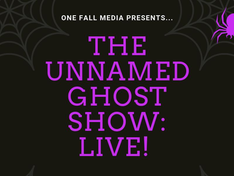 The Unnamed Ghost Show: Live!