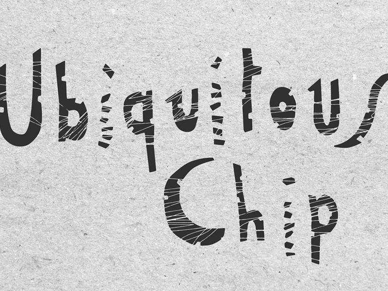Ubiquitous Chip