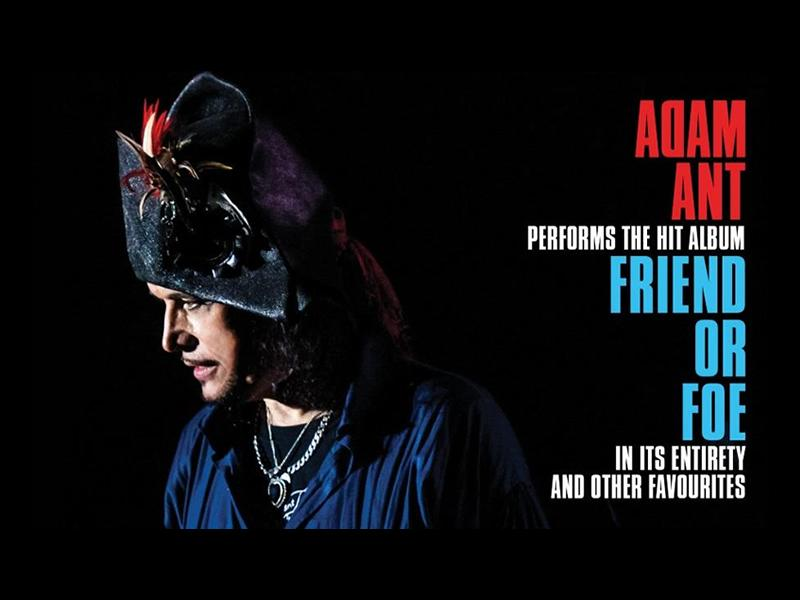 Adam Ant:  2019 UK Tour Friend or Foe