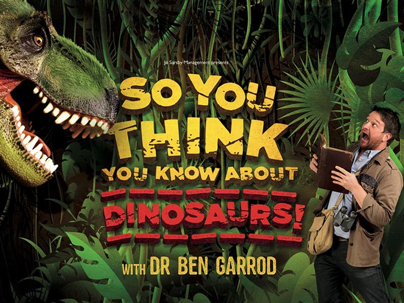 So You Think You Know About Dinosaurs! with Dr Ben Garrod