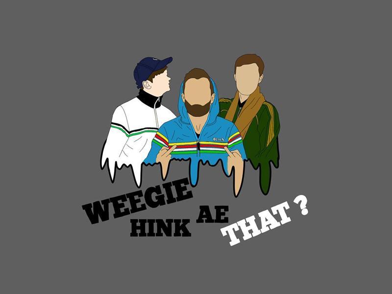 Weegie Hink Ae That?