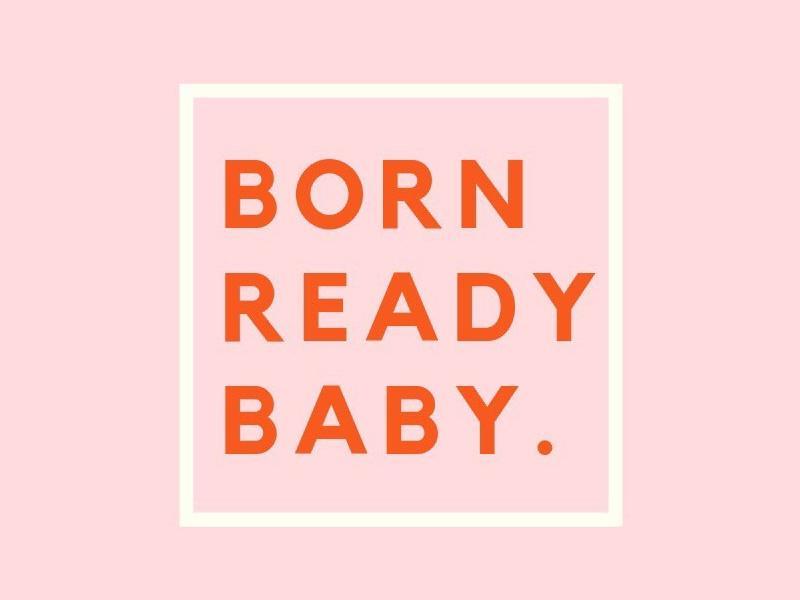 Born Ready Baby.