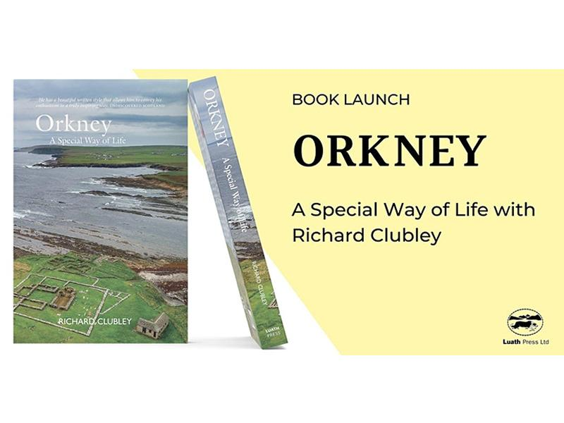 Launch: Orkney - A Special Way of Life with Richard Clubley