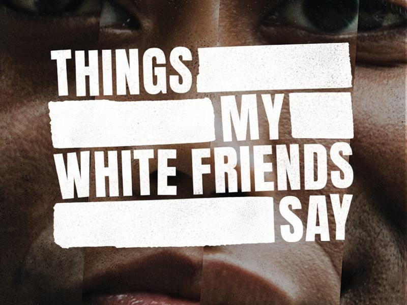 Things My White Friends Say - CANCELLED