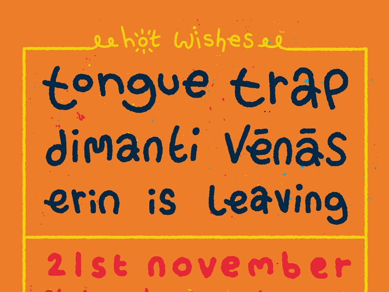 Hot Wishes: Tongue Trap + dimanti vēnās + Erin Is Leaving