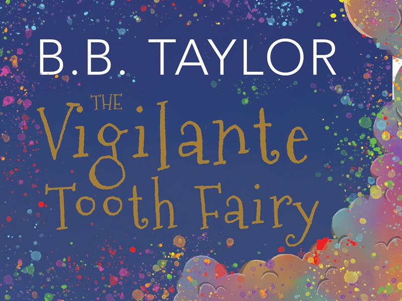 Book Launch: The Vigilante Tooth-Fairy by B.B.Taylor - CANCELLED