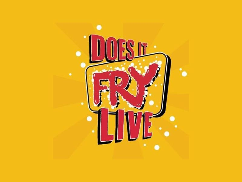 Does it Fry? Live