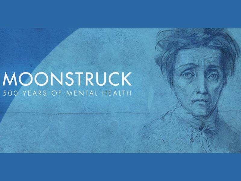 Moonstruck: 500 years of mental health