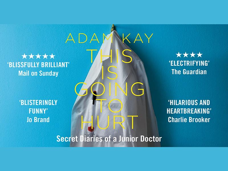 Adam Kay: This is Going to Hurt - Secret Diaries of A Junior Doctor