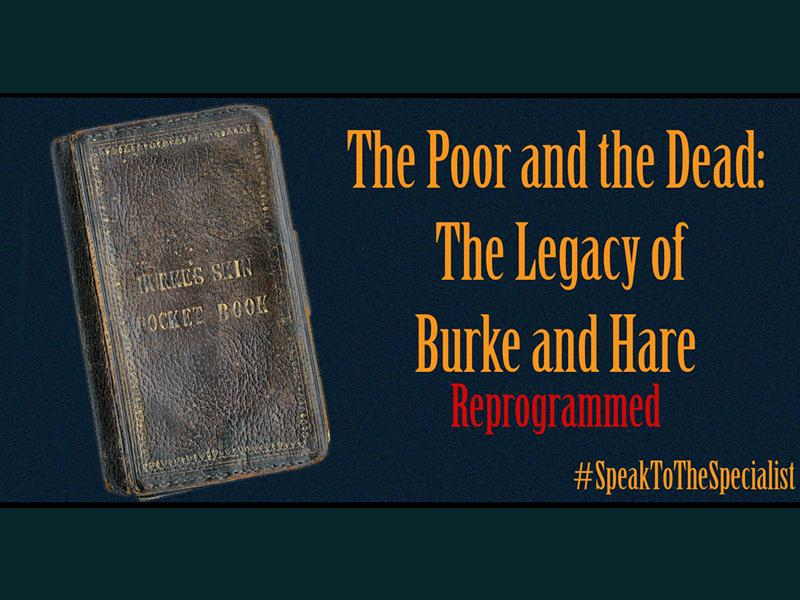 The Poor and the Dead: The Legacy of Burke and Hare - Reprogrammed!