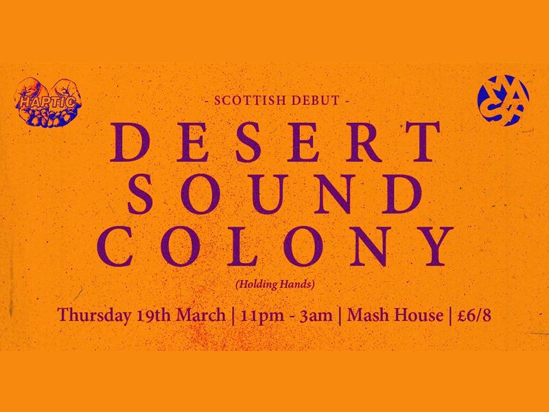 Desert Sound Colony - Scottish Debut + Haptic