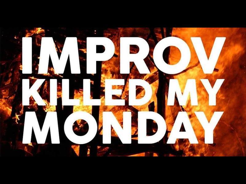 Improv Killed My Monday