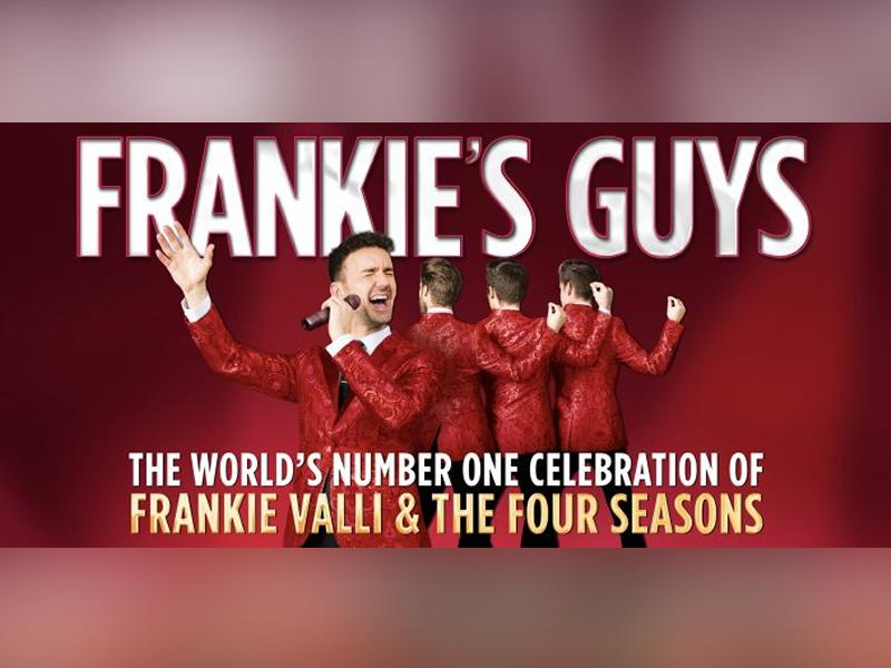 Frankie's Guys - A Celebration of Frankie Valli and the Four Seasons