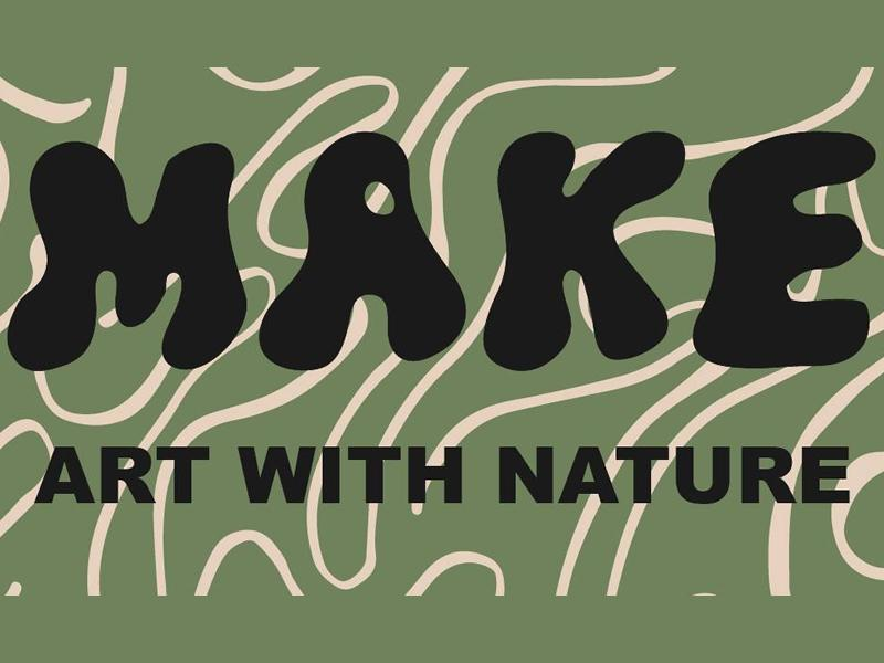 MAKE Art with Nature - Outdoor Workshops