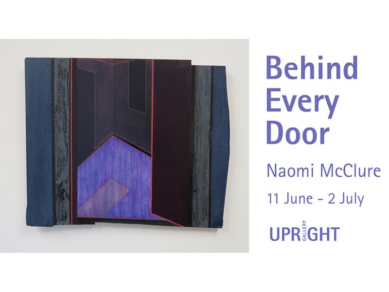 Behind Every Door. An exhibition by Naomi Mcclure